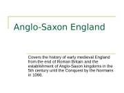 Anglo-Saxon England Covers the history of early medieval