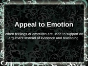 Appeal to Emotion When feelings or emotions are