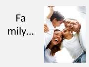 Fa mily…  Family