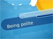 Презентация being polite