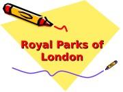 Презентация Безверхия — Royal Parks of London