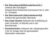 • Die Sekundarstufe(Sekundarbereich) 1 umfasst alle Schultypen