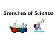 Презентация branches of science