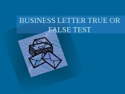 BUSINESS LETTER TRUE OR FALSE TEST  Are
