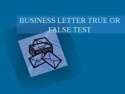 BUSINESS LETTER TRUE OR FALSE TEST  Are
