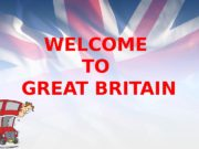 WELCOME TO GREAT BRITAIN  Today we are