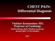 CHEST PAIN:  Differential Diagnosis   Vladimir