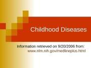 Childhood Diseases Information retrieved on 9/20/2006 from: