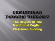 Презентация christmas pudding history