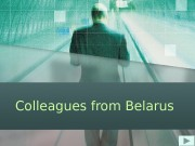 Презентация colleagues from Belarus