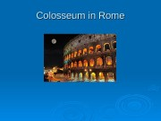 Colosseum in Rome  11 ) The Coliseum