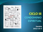 CICLO III CONDOMíNIO ESPIRITUAL Sandra 2012 -10 -3