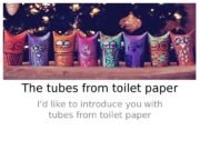 The tubes from toilet paper I'd like to