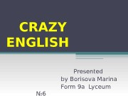 CRAZY ENGLISH Presented by Borisova Marina Form 9
