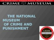THE NATIONAL MUSEUM  OF CRIME AND PUNISHMENT