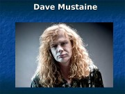 Dave Mustaine   He was born in
