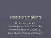 Decision Making Group assignment Rauan Jangaziyev 20112716 Valeriya