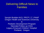 Delivering Difficult News to Families Sarojini Budden M.