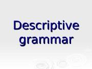 Descriptive grammar  Definition:  It is a