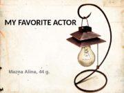 MY FAVORITE ACTOR Mazna Alina, 44 g.