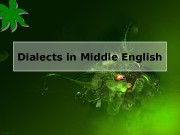 Dialects in Middle English   • The