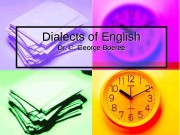 Dialects of English Dr. C. George Boeree