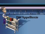Die Appelltexte  Nach Karl Bühler (vgl. Organon-Modell)