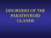 DISORDERS OF THE PARATHYROID GLANDS  Disorders of