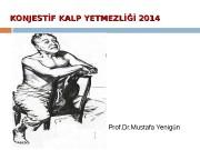 KONJESTİF KALP YETMEZLİĞİ 2014 Prof. Dr. Mustafa Yenigün