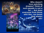 Who doesn't love watching dreams? Think of such