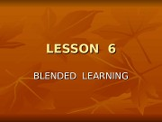LESSON 6 BLENDED LEARNING  Point 1. The