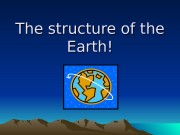 The structure of the Earth!  Formation of