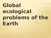 Global ecological problems of the Earth  THE