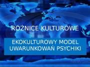 RÓŻNICE KULTUROWE EKOKULTUROWY MODEL UWARUNKOWAŃ PSYCHIKI  Czy