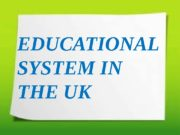 EDUCATIONAL SYSTEM IN THE UK  The education