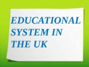 EDUCATIONAL SYSTEM IN THE UK EDUCATIONAL SYSTEM IN