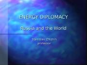 ENERGY DIPLOMACY Russia and the World Stanislav Zhiznin