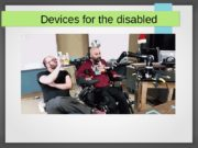 Devices for the disabled  Technology has always