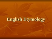 English Etymology  English vocabulary is known as