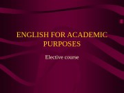 ENGLISH FOR ACADEMIC PURPOSES Elective course  English