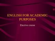 ENGLISH FOR ACADEMIC PURPOSES Elective course  English