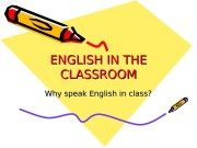ENGLISH IN THE CLASSROOM Why speak English in