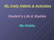 My Daily Habits & Activities Student's Life &