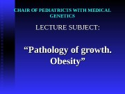 CHAIR OF PEDIATRICTS WITH MEDICAL GENETICS LECTURE SUBJECT