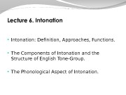 • Intonation: Definition, Approaches, Functions.  •