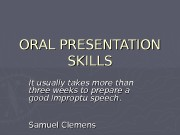ORAL PRESENTATION SKILLS It usually takes more than