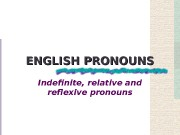 Презентация english pronouns reflexive indefinite relative