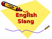 English Slang  English slangs are also differentiated