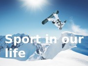 Sport in our life  Sport is probably