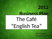 "2012 Business Plan The Café "" English Tea"""
